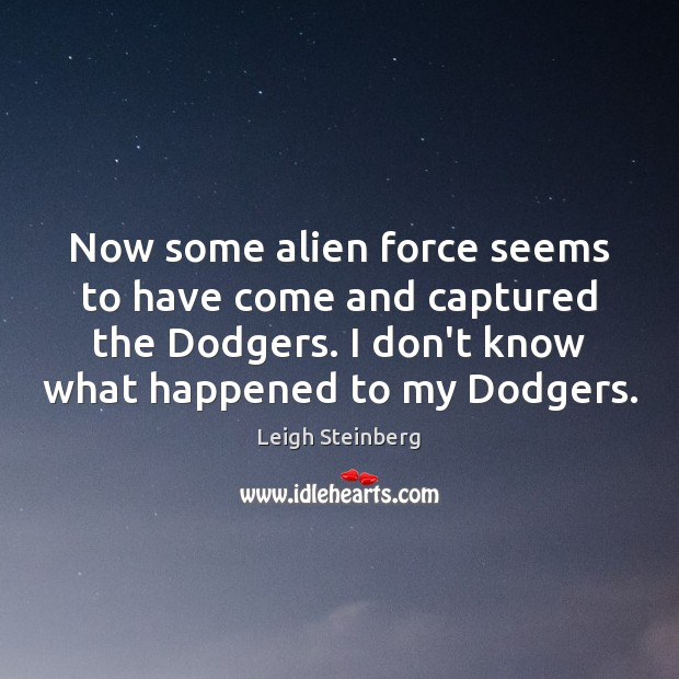 Now some alien force seems to have come and captured the Dodgers. Image