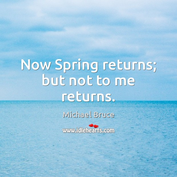 Now Spring returns; but not to me returns. Image