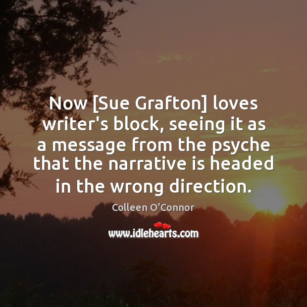 Now [Sue Grafton] loves writer's block, seeing it as a message from Image