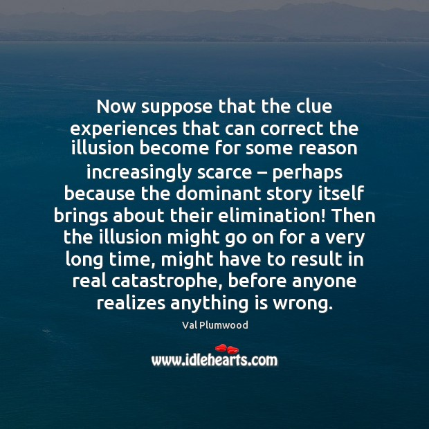 Now suppose that the clue experiences that can correct the illusion become Image