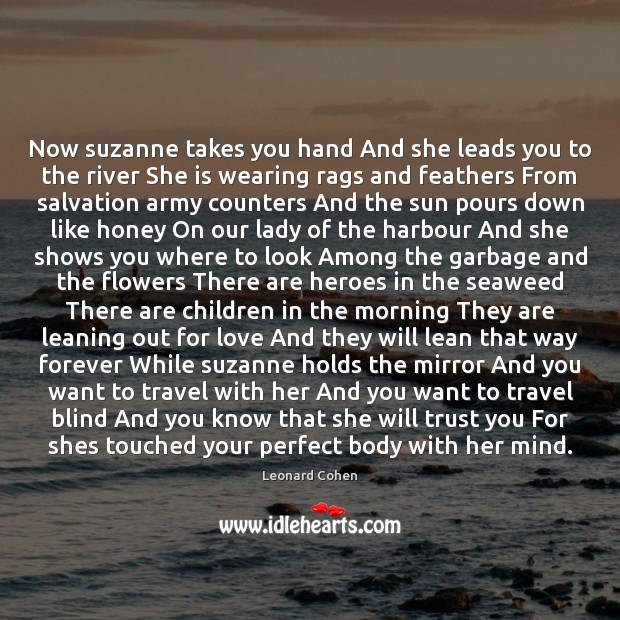 Now suzanne takes you hand And she leads you to the river Leonard Cohen Picture Quote