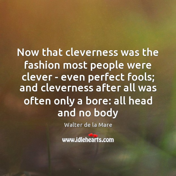 Now that cleverness was the fashion most people were clever – even Image
