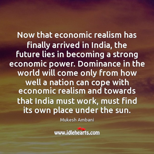 Image, Now that economic realism has finally arrived in India, the future lies