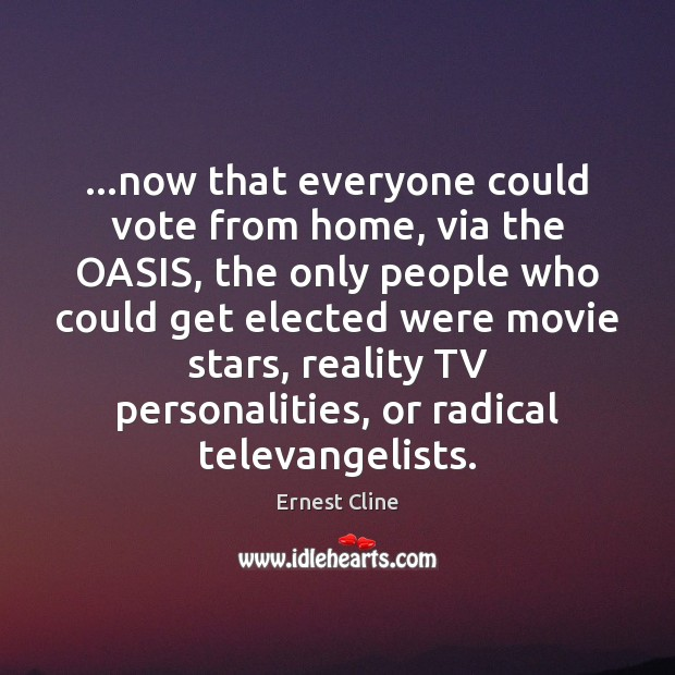 …now that everyone could vote from home, via the OASIS, the only Image