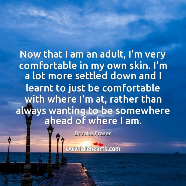 Image, Now that I am an adult, I'm very comfortable in my own