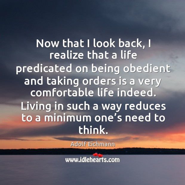 Now that I look back, I realize that a life predicated on being obedient and taking orders is Image