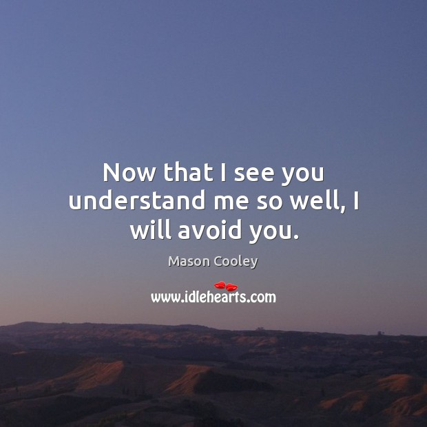 Image, Now that I see you understand me so well, I will avoid you.
