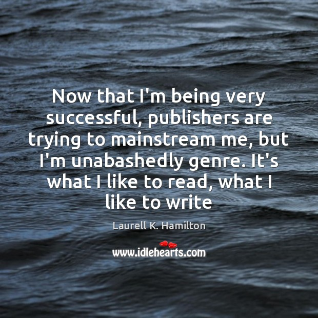 Now that I'm being very successful, publishers are trying to mainstream me, Laurell K. Hamilton Picture Quote