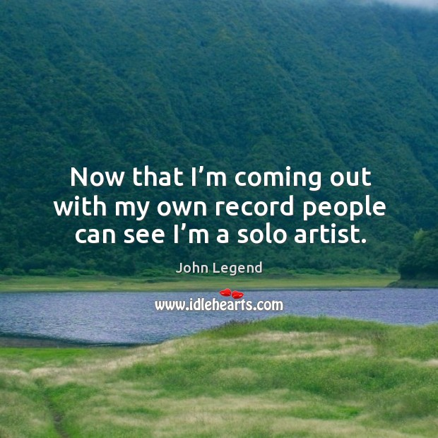 Now that I'm coming out with my own record people can see I'm a solo artist. Image