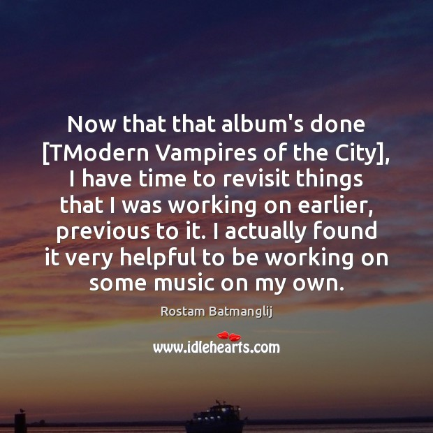 Now that that album's done [TModern Vampires of the City], I have Image