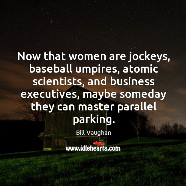 Image, Now that women are jockeys, baseball umpires, atomic scientists, and business executives