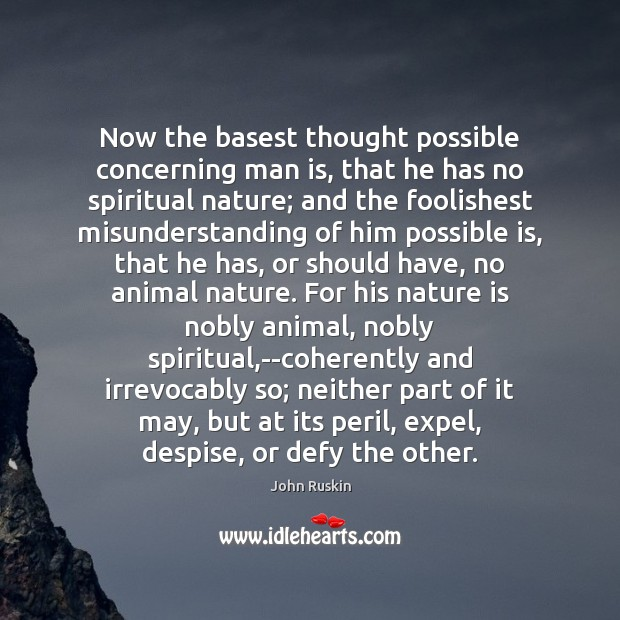 Now the basest thought possible concerning man is, that he has no Image