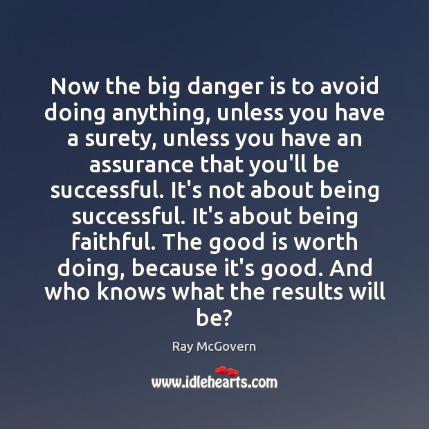 Now the big danger is to avoid doing anything, unless you have Being Successful Quotes Image