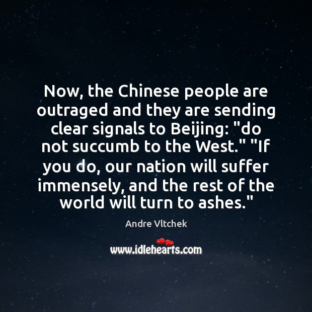 Now, the Chinese people are outraged and they are sending clear signals Andre Vltchek Picture Quote