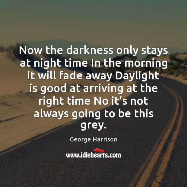 Now the darkness only stays at night time In the morning it George Harrison Picture Quote