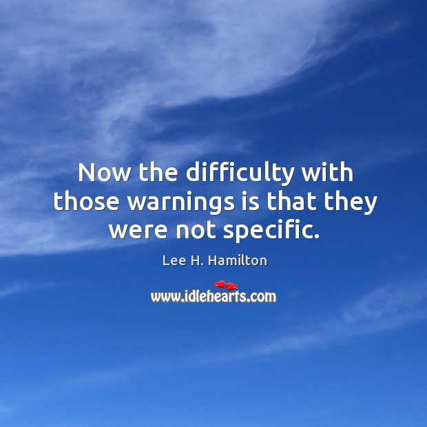 Now the difficulty with those warnings is that they were not specific. Image