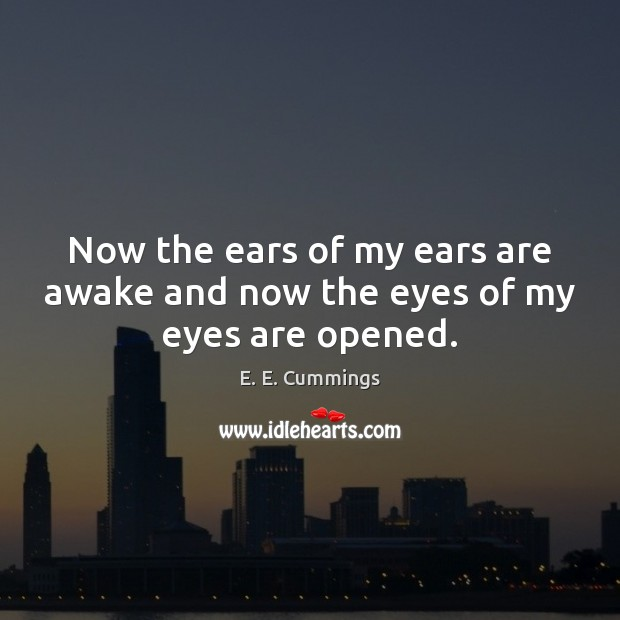 Now the ears of my ears are awake and now the eyes of my eyes are opened. Image