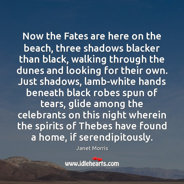 Now the Fates are here on the beach, three shadows blacker than Janet Morris Picture Quote