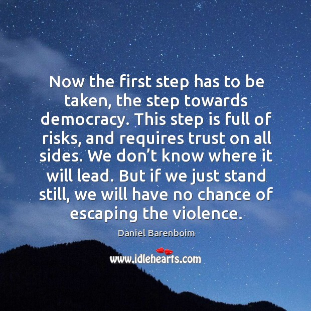 Now the first step has to be taken, the step towards democracy. Image