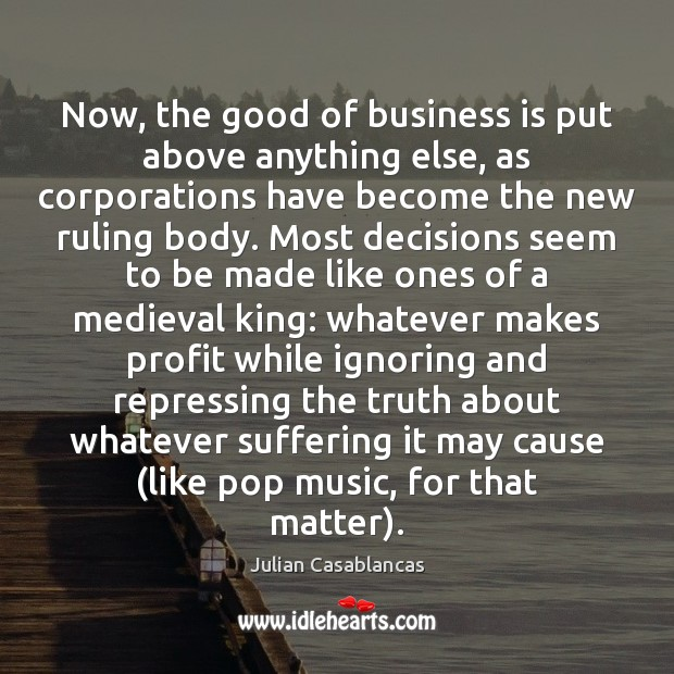 Now, the good of business is put above anything else, as corporations Image
