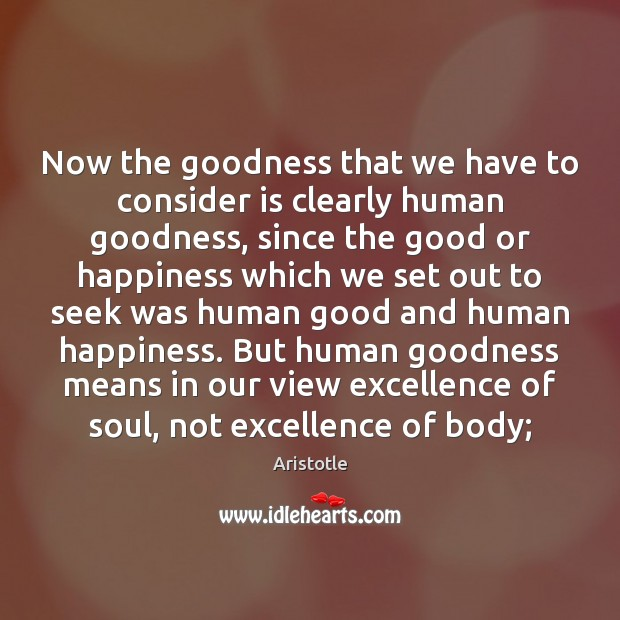 Now the goodness that we have to consider is clearly human goodness, Image