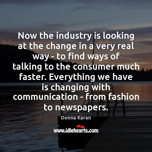 Now the industry is looking at the change in a very real Image