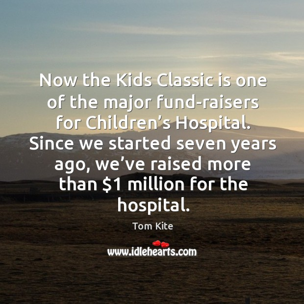 Now the kids classic is one of the major fund-raisers for children's hospital. Image