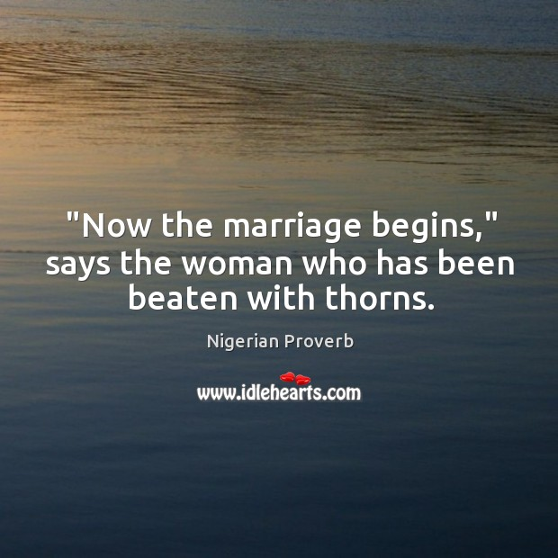 """now the marriage begins,"" says the woman who has been beaten with thorns. Nigerian Proverbs Image"