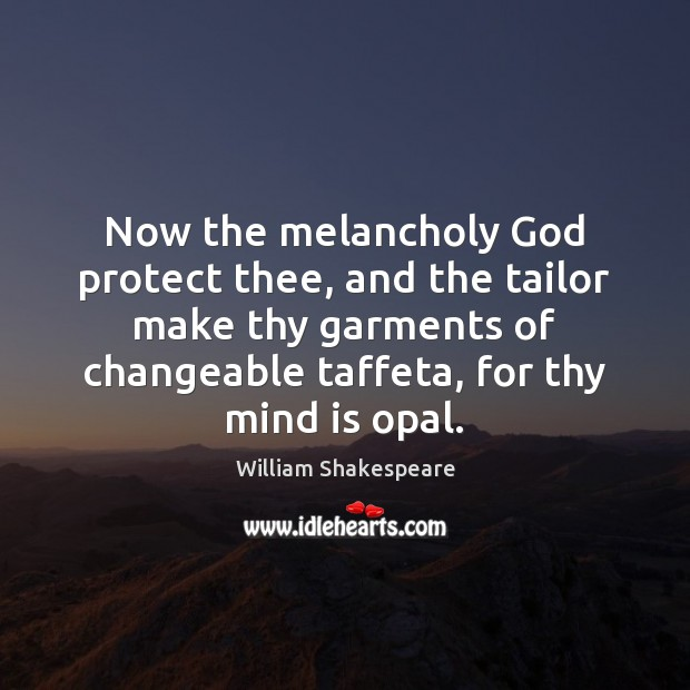 Image, Now the melancholy God protect thee, and the tailor make thy garments