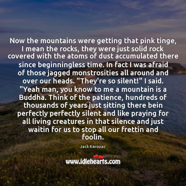 Now the mountains were getting that pink tinge, I mean the rocks, Jack Kerouac Picture Quote