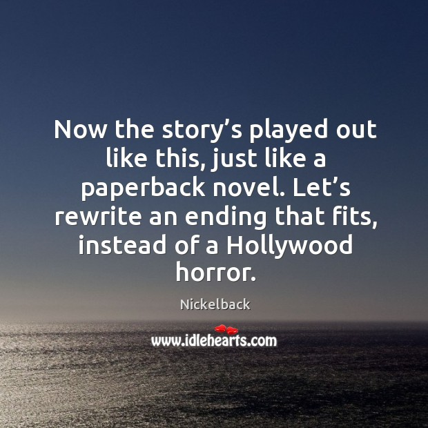 Image, Now the story's played out like this, just like a paperback novel. Let's rewrite an ending that fits, instead of a hollywood horror.