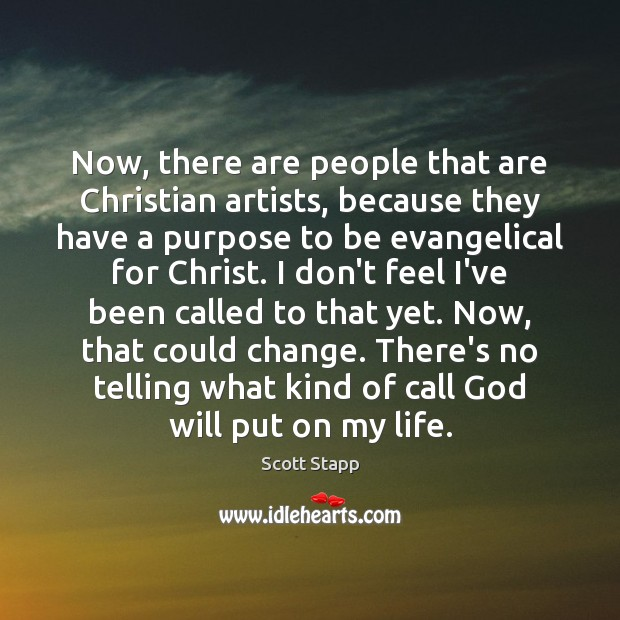 Now, there are people that are Christian artists, because they have a Scott Stapp Picture Quote