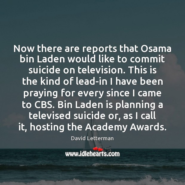 Now there are reports that Osama bin Laden would like to commit David Letterman Picture Quote