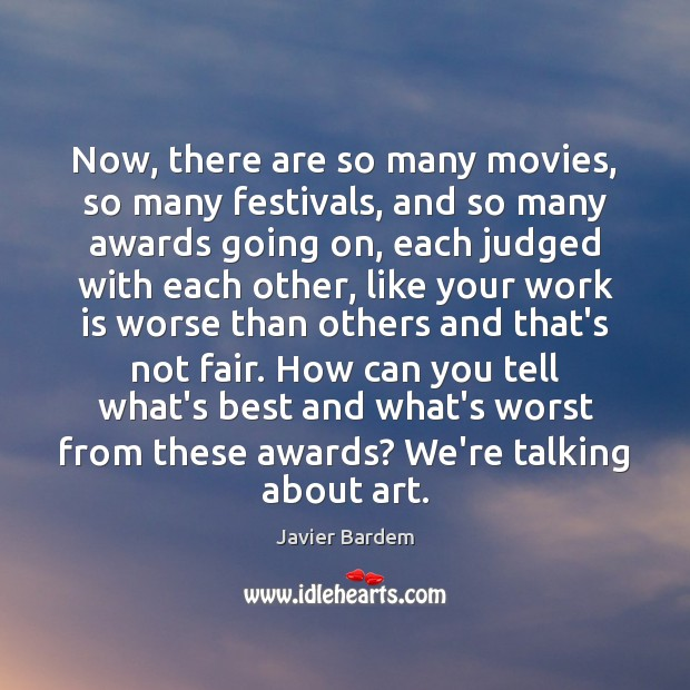Now, there are so many movies, so many festivals, and so many Javier Bardem Picture Quote