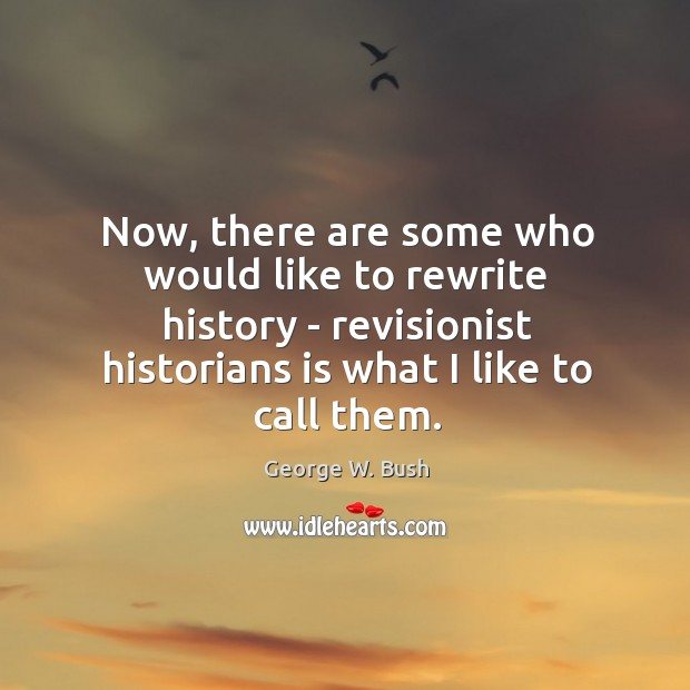 Image about Now, there are some who would like to rewrite history – revisionist