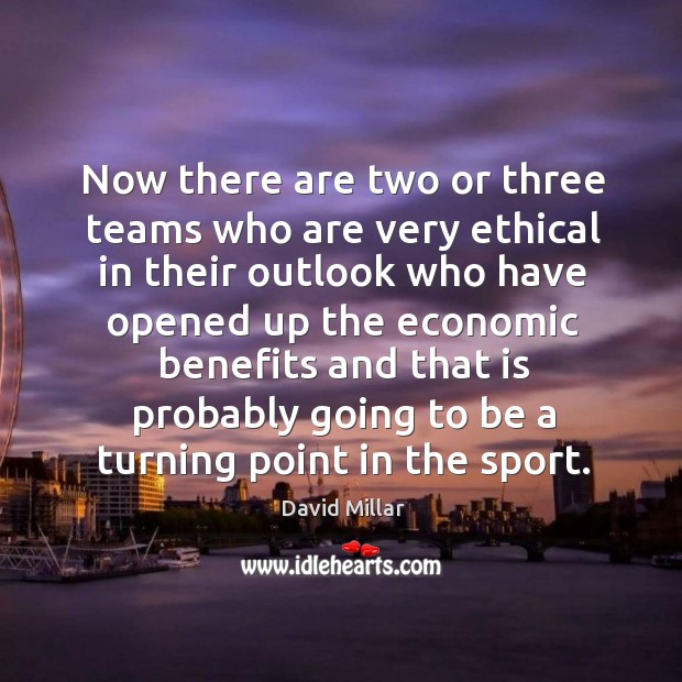 Now there are two or three teams who are very ethical in their outlook who have David Millar Picture Quote