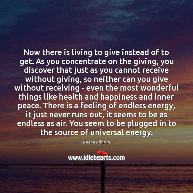 Now there is living to give instead of to get. As you Peace Pilgrim Picture Quote