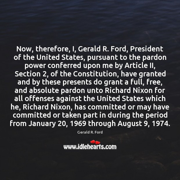Now, therefore, I, Gerald R. Ford, President of the United States, pursuant Gerald R. Ford Picture Quote