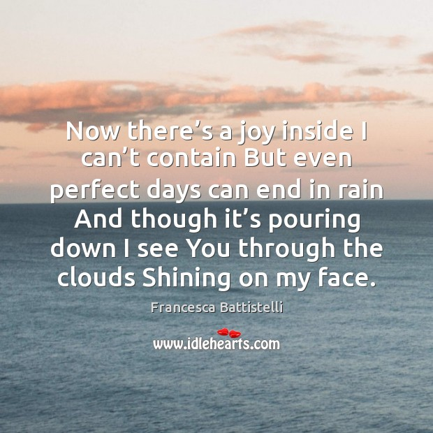 Now there's a joy inside I can't contain But even Francesca Battistelli Picture Quote