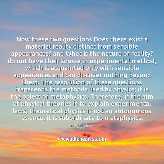 Image, Now these two questions Does there exist a material reality distinct from