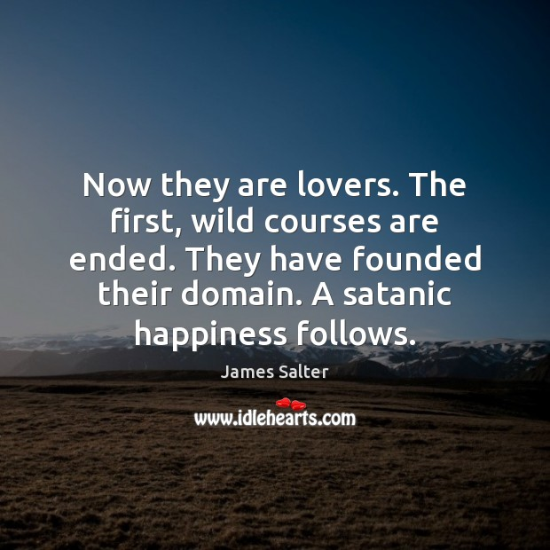 Now they are lovers. The first, wild courses are ended. They have James Salter Picture Quote