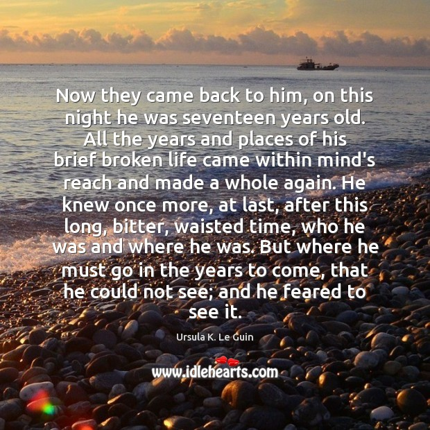 Now they came back to him, on this night he was seventeen Ursula K. Le Guin Picture Quote