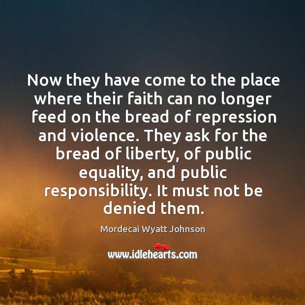 Now they have come to the place where their faith can no longer feed on the bread of Mordecai Wyatt Johnson Picture Quote