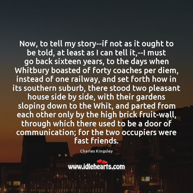 Now, to tell my story–if not as it ought to be told, Image