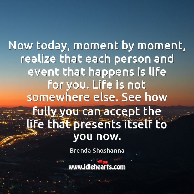 Image, Now today, moment by moment, realize that each person and event that