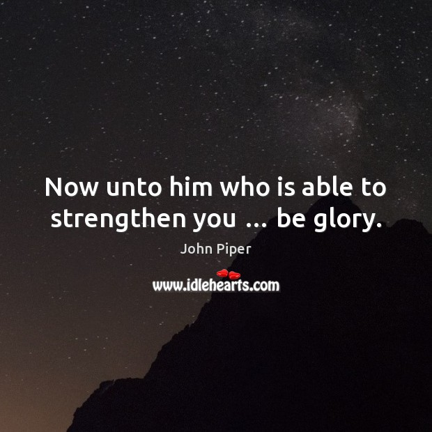 Image, Now unto him who is able to strengthen you … be glory.