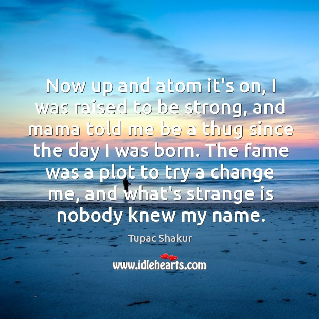 Now up and atom it's on, I was raised to be strong, Image