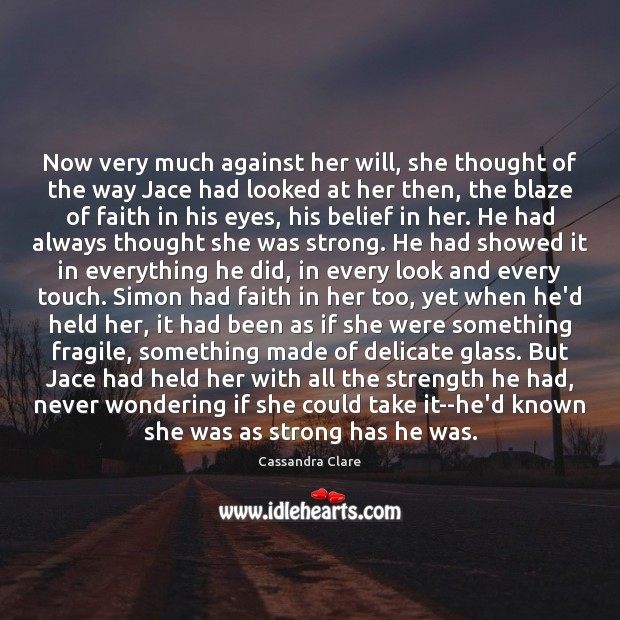 Now very much against her will, she thought of the way Jace Image
