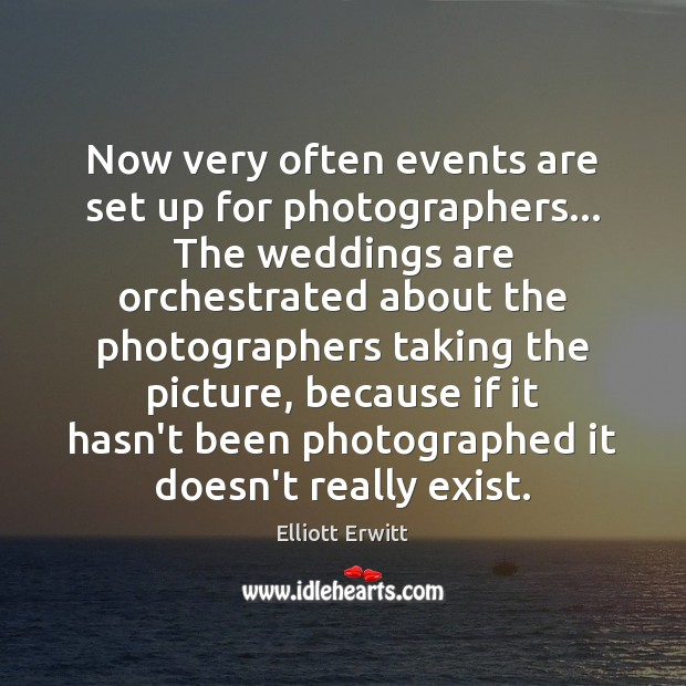 Now very often events are set up for photographers… The weddings are Image