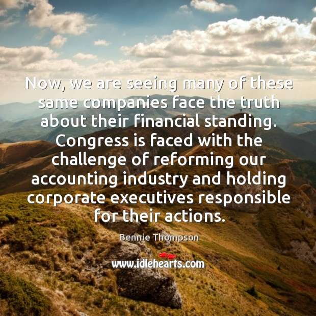 Now, we are seeing many of these same companies face the truth Bennie Thompson Picture Quote